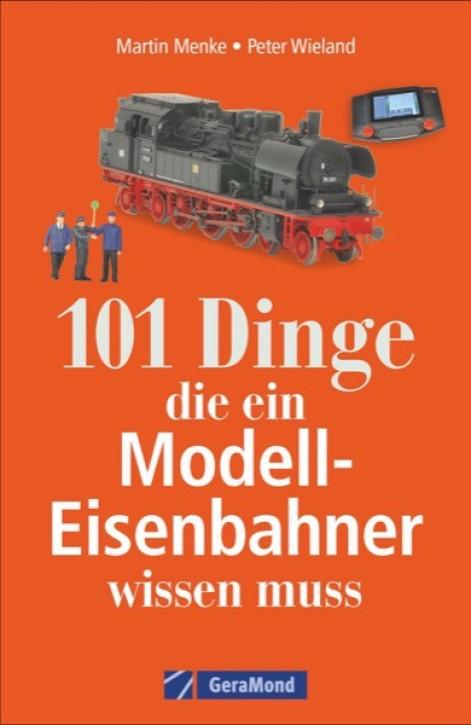 101 Dinge, die ein Modell-Eisenbahner wissen muss. Peter Wieland und Martin Menke