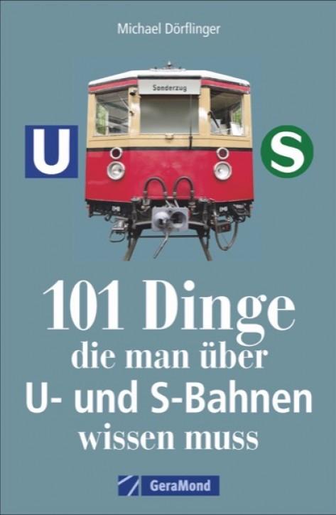 101 Dinge, die man über U- und S-Bahnen wissen muss. Michael Dörflinger