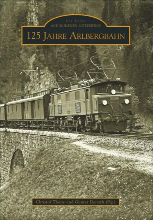 125 Jahre Arlbergbahn. Christof Thöny & Günter Denoth (Hrsg.)
