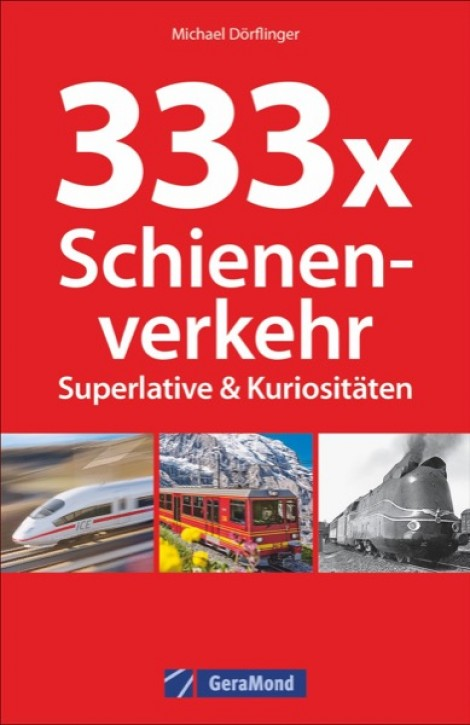 333 x Schienenverkehr. Superlative & Kuriositäten. Michael Dörflinge