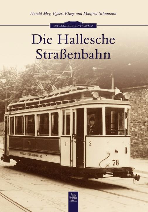 Die Hallesche Straßenbahn. Harald Mey, Egbert Kluge und Manfred Schumann
