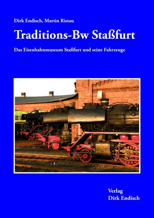 Traditions-Bw Staßfurt. Das Eisenbahnmuseum Staßfurt und seine Fahrzeuge. Dirk Endisch & Martin Ristau