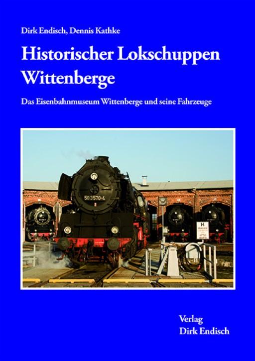 Historischer Lokschuppen Wittenberge. Das Eisenbahnmuseum Wittenberge und seine Fahrzeuge. Dirk Endisch & Dennis Kathke