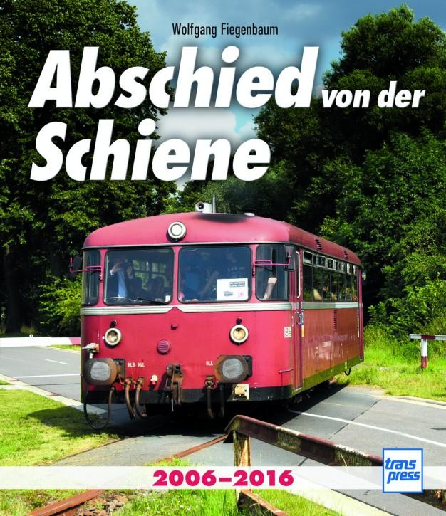 Abschied von der Schiene 2006-2016. Wolfgang Fiegenbaum