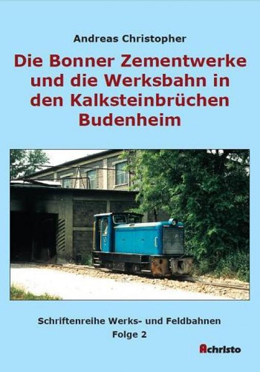Die Bonner Zementwerke und die Werksbahn in den Kalksteinbrüchen Budenheim. Andreas Christopher