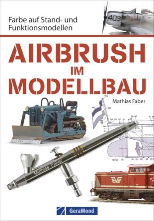 Airbrush im Modellbau. Farbe auf Stand- und Funktionsmodellen. Mathias Faber