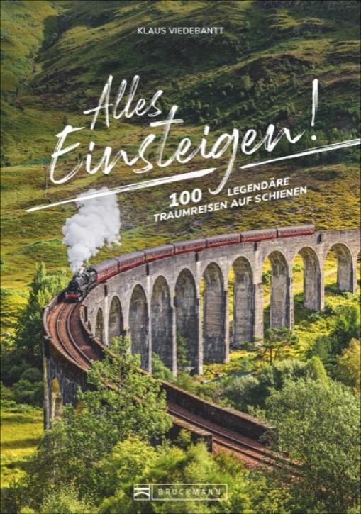 Alles einsteigen! 100 legendäre Traumreisen auf Schienen. Klaus Viedebantt & Michael Dörflinger