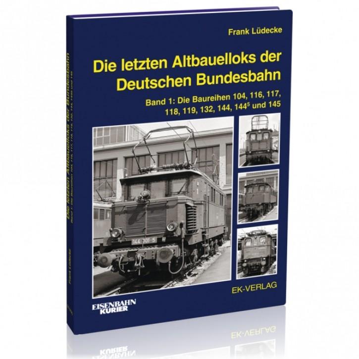 Die letzten Altbauelloks der Deutschen Bundesbahn Band 1: Die Baureihen 104, 116, 117, 118, 119, 132, 144, 144.5 und 145. Frank Lüdecke