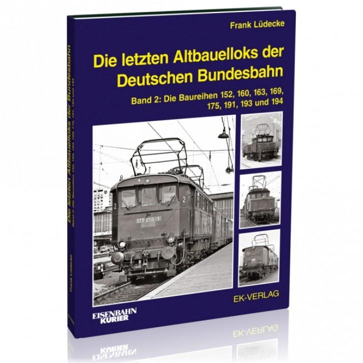 Die letzten Altbauelloks der Deutschen Bundesbahn Band 2: Baureihen 152, 160, 163, 169, 175, 191, 193 und 194. Frank Lüdecke