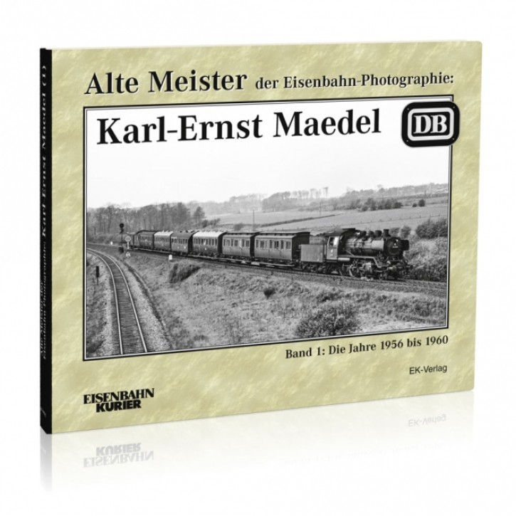 Alte Meister der Eisenbahn-Photographie: Karl-Ernst Maedel Band 1. Die Jahre 1956-1960