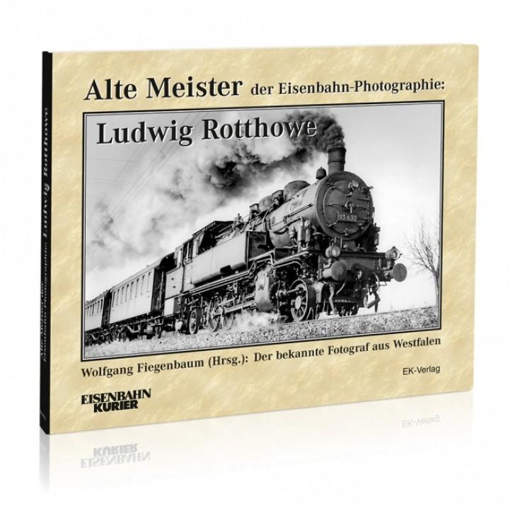 Alte Meister der Eisenbahn-Photographie: Ludwig Rotthowe. Eisenbahnromantik in Westfalen. Wolfgang Fiegenbaum