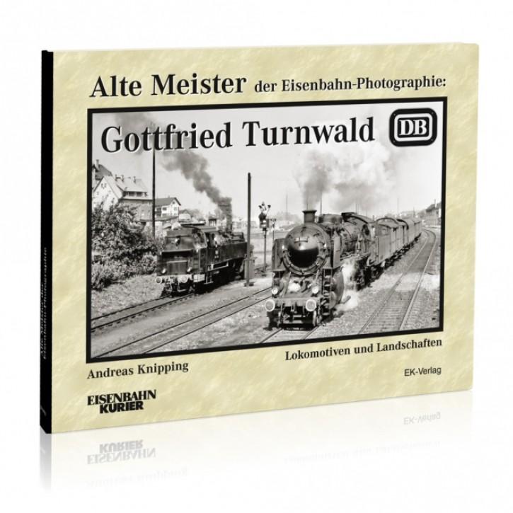 Alte Meister der Eisenbahn-Photographie: Gottfried Turnwald. Lokomotiven und Landschaften. Andreas Knipping