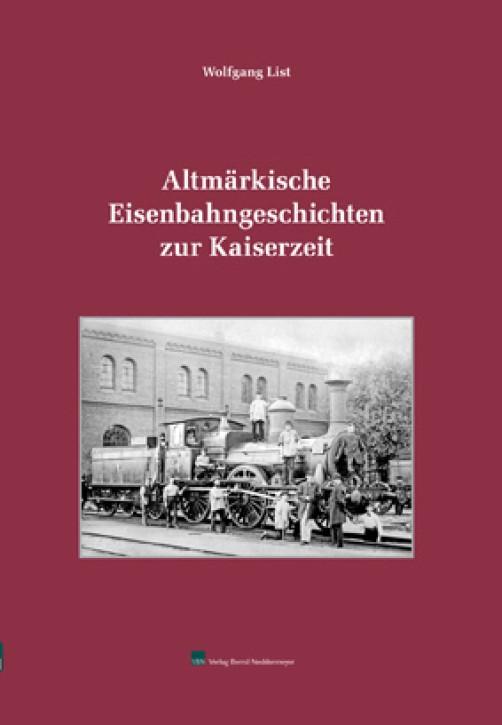 Altmärkische Eisenbahngeschichten zur Kaiserzeit. Wolfgang List