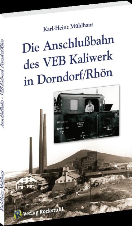 Die Anschlußbahn des VEB Kaliwerk in Dorndorf / Rhön. Karl-Heinz Mühlhans