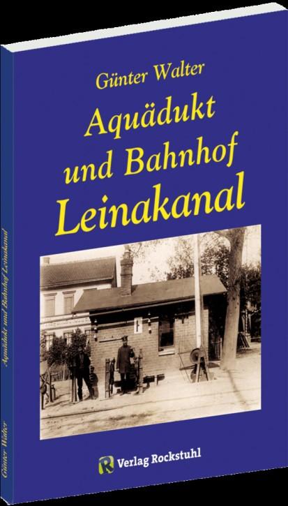 Aquädukt und Bahnhof Leinakanal 1844–1994 bei Gotha. Günter Walter