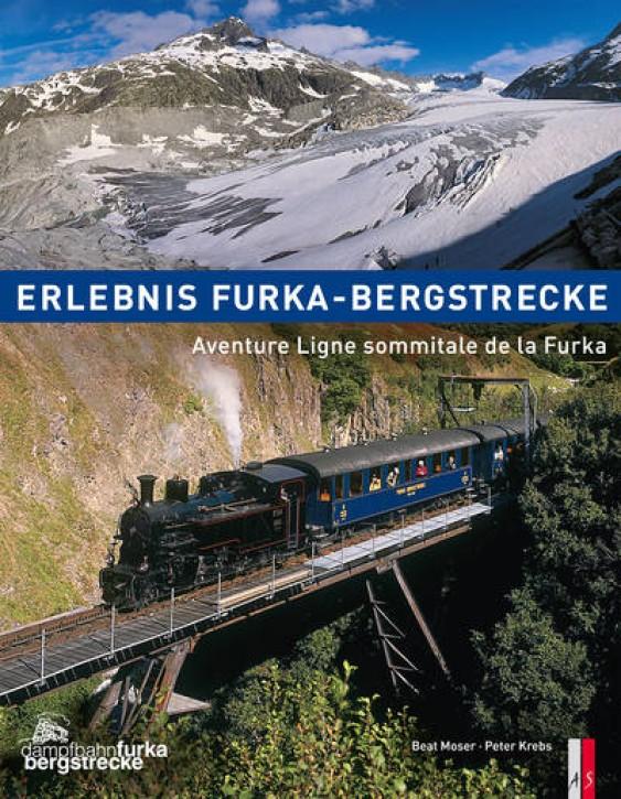 Erlebnis Furka-Bergstrecke. Aventure Ligne sommitale de la Furka. Beat Moser & Peter Krebs