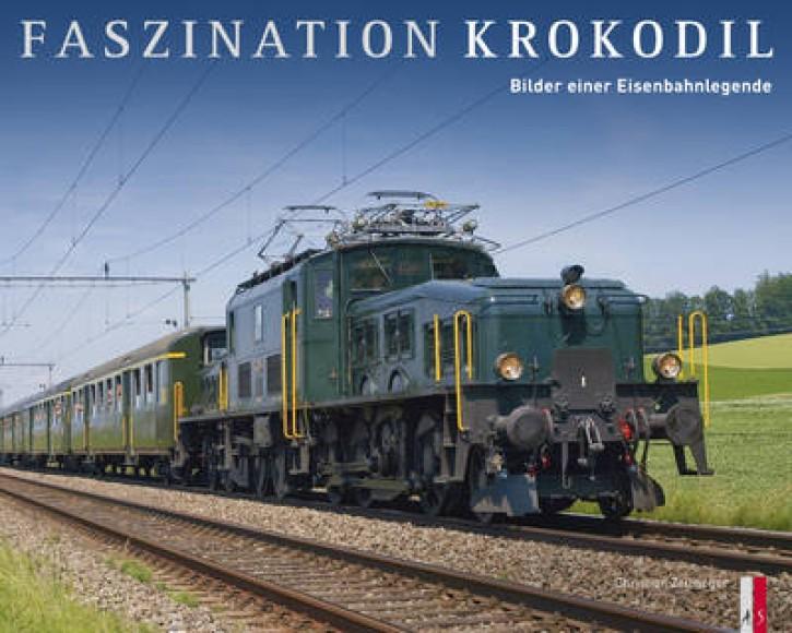 Faszination Krokodil. Bilder einer Eisenbahnlegende. Christian Zellweger