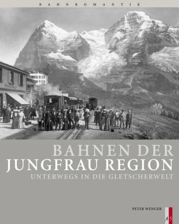 Bahnen der Jungfrau Region. Unterwegs in die Gletscherwelt. Peter Wenger