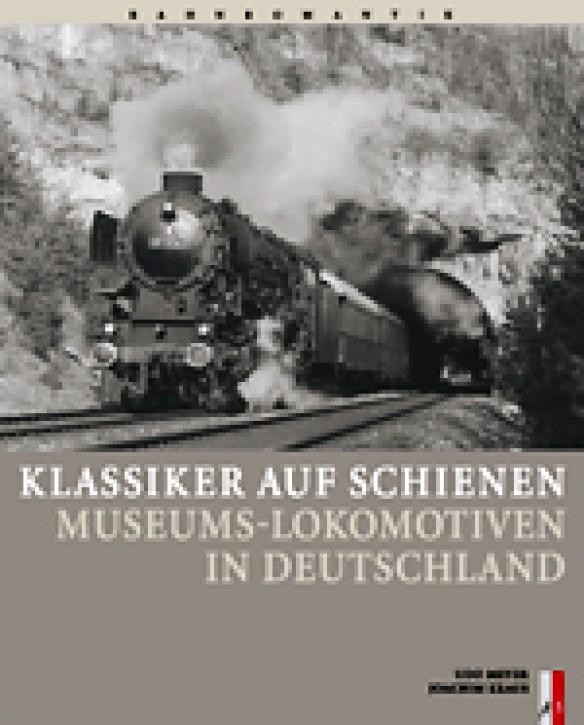 Klassiker auf Schienen. Museums-Lokomotiven in Deutschland. Joachim Kraus & Udo Meyer