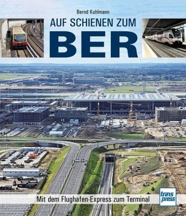 Mängelexemplar: Auf Schienen zum BER. Mit dem Flughafen-Express zum Terminal. Bernd Kuhlmann