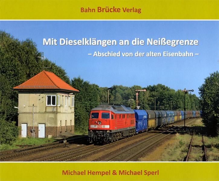 Mit Dieselklängen an die Neißegrenze. Abschied von der alten Eisenbahn. Michael Hempel & Michael Sperl