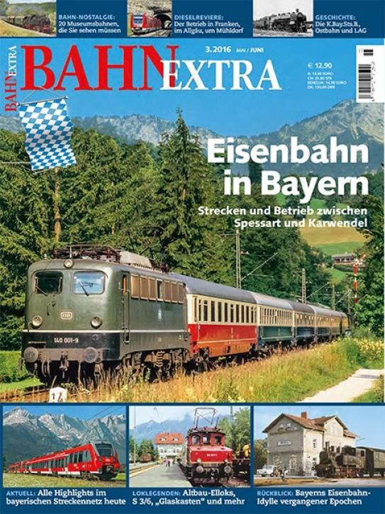 BahnExtra 3-2016: Eisenbahn in Bayern. Strecken und Betrieb zwischen Spessart und Karwendel