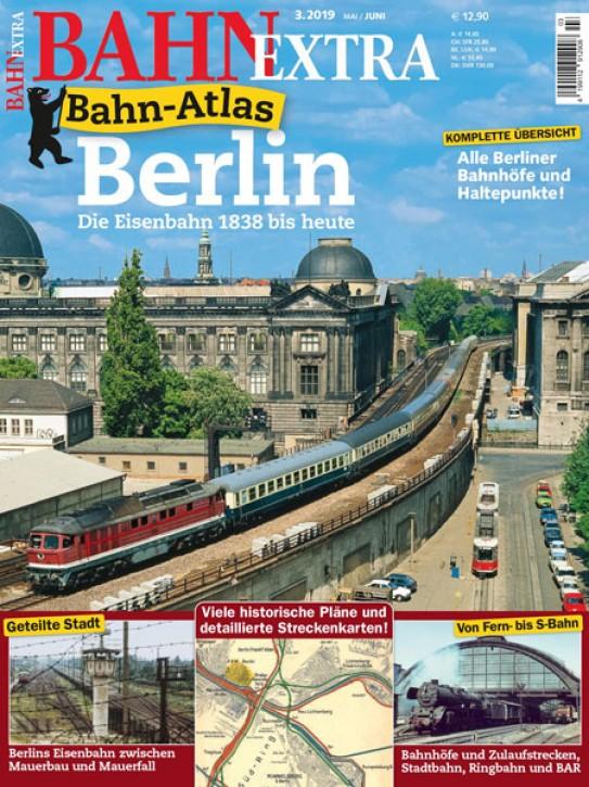 BahnExtra 3-2019: Berlin. Die Eisenbahn 1838 bis heute
