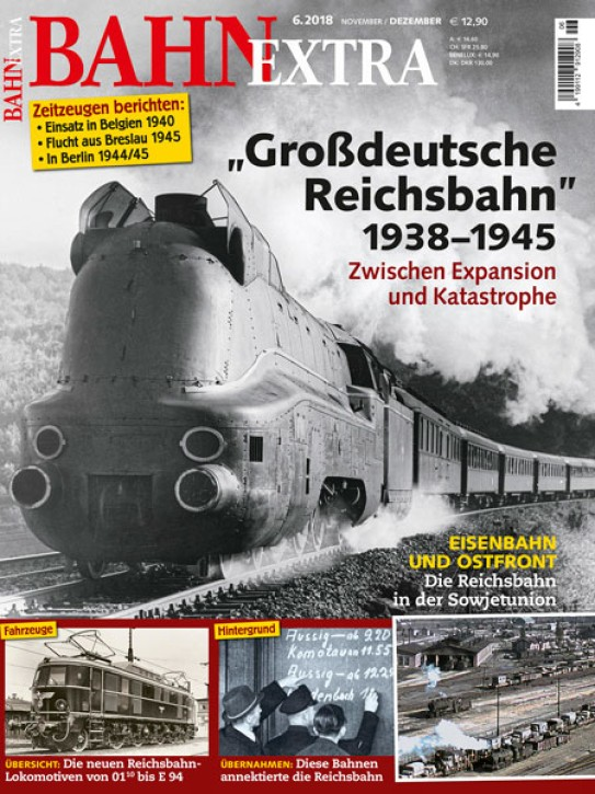 BahnExtra 6-2018: Großdeutsche Reichsbahn 1938-1945. Zwischen Expansion und Katastrophe