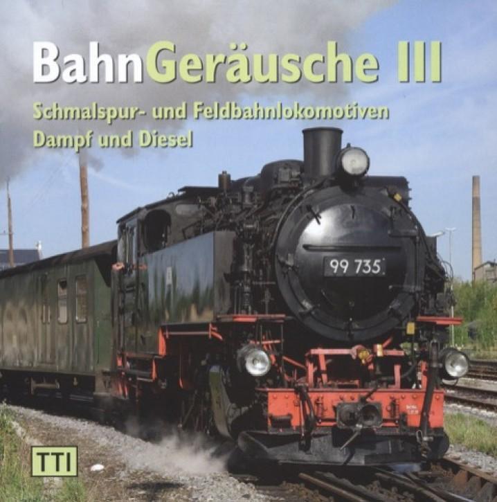 CD: BahnGeräusche 3 - Schmalspur- und Feldbahnlokomotiven. Dampf und Diesel
