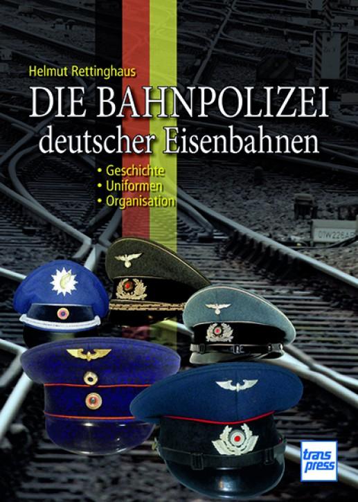 Die Bahnpolizei deutscher Eisenbahnen - Geschichte · Uniformen · Organisation. Helmut Rettinghaus