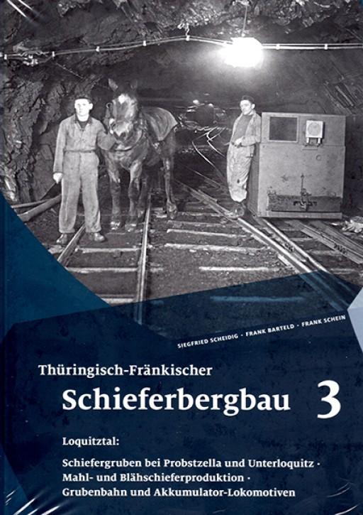 Thüringisch-Fränkischer Schieferbergbau 3. Loquitztal. Siegfried Scheidig, Frank Barteld & Frank Schein