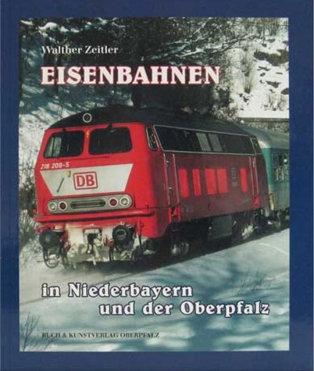 Eisenbahnen in Niederbayern und der Oberpfalz. Walther Zeitler