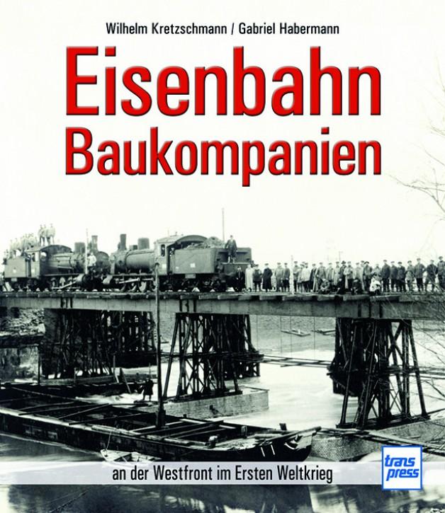 Eisenbahn-Baukompanien an der Westfront im Ersten Weltkrieg. Gabriel Habermann