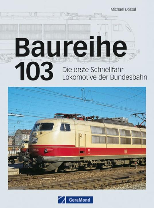 Baureihe 103. Die erste Schnellfahr-Lokomotive der Bundesbahn. Michael Dostal