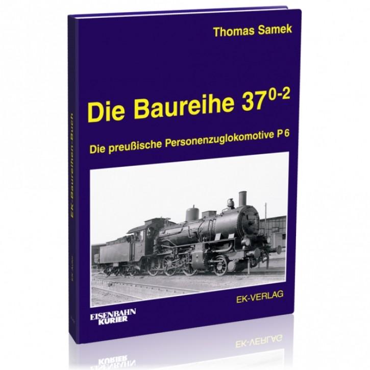 Die Baureihe 37. Die preußische Personenzuglokomotive P6. Thomas Samek