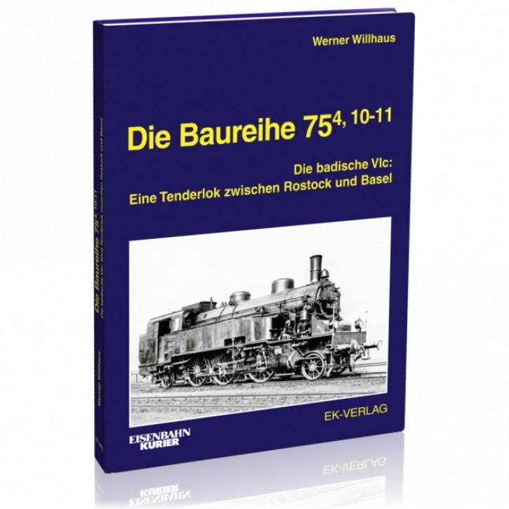 Die Baureihe 75.4, 10-11. Die badische VIc: Eine Tenderlok zwischen Rostock und Basel. Werner Willhaus
