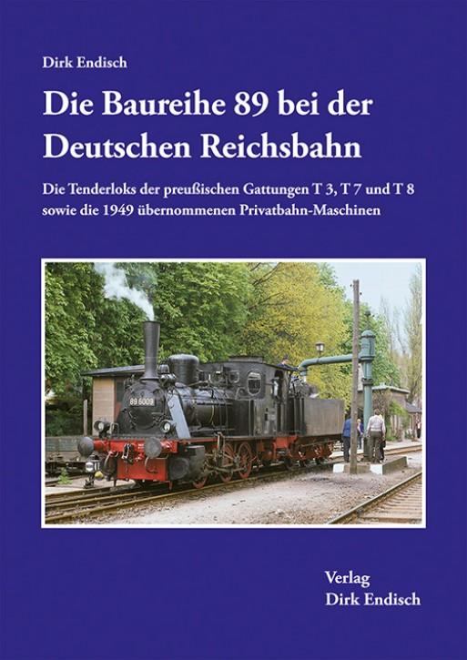 Die Baureihe 89 bei der Deutschen Reichsbahn. Die Tenderloks der preußischen Gattungen T 3, T 7 und T 8 ... Dirk Endisch