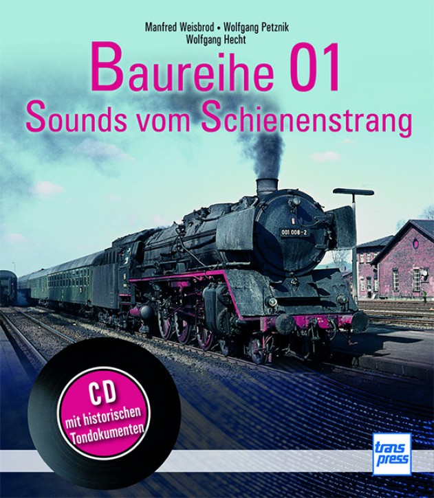 Baureihe 01. Sounds vom Schienenstrang (Buch & CD). Wolfgang Hecht, Manfred Weisbrod & Wolfgang Petznick