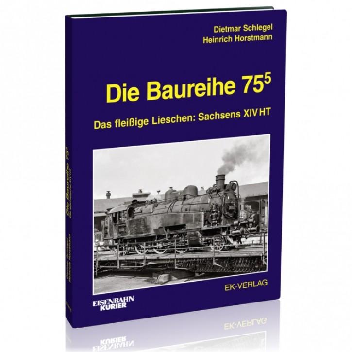 Die Baureihe 75.5. Das fleißige Lieschen: Sachsens XIV HT. Heinrich Horstmann & Dietmar Schlegel