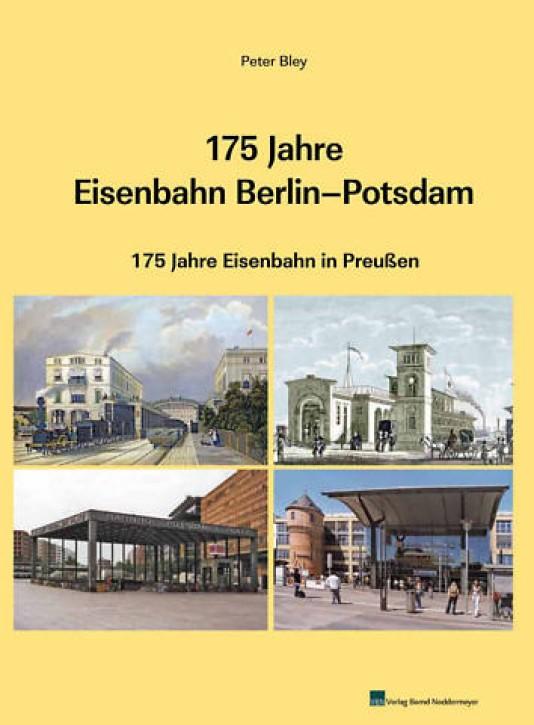 175 Jahre Eisenbahn Berlin - Potsdam. 175 Jahre Eisenbahn in Preußen. Peter Bley