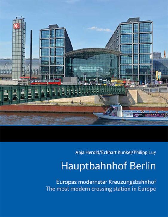 Hauptbahnhof Berlin. Europas modernster Kreuzungsbahnhof. Anja Herold, Eckhart Kunkel & Philipp Luy