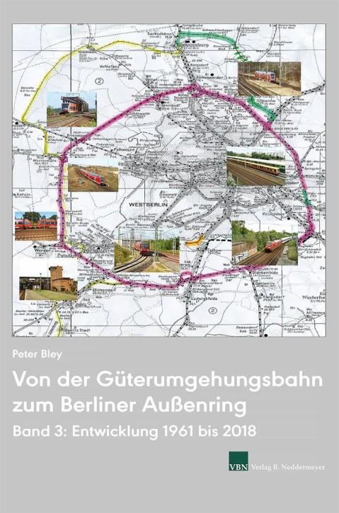 Von der Güterumgehungsbahn zum Berliner Außenring Band 3: Entwicklung 1961 bis 2018. Peter Bley
