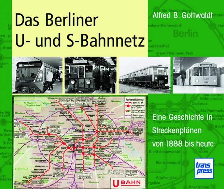 Das Berliner U- und S-Bahnnetz - Eine Geschichte in Streckenplänen von 1888 bis heute. Alfred B. Gottwaldt