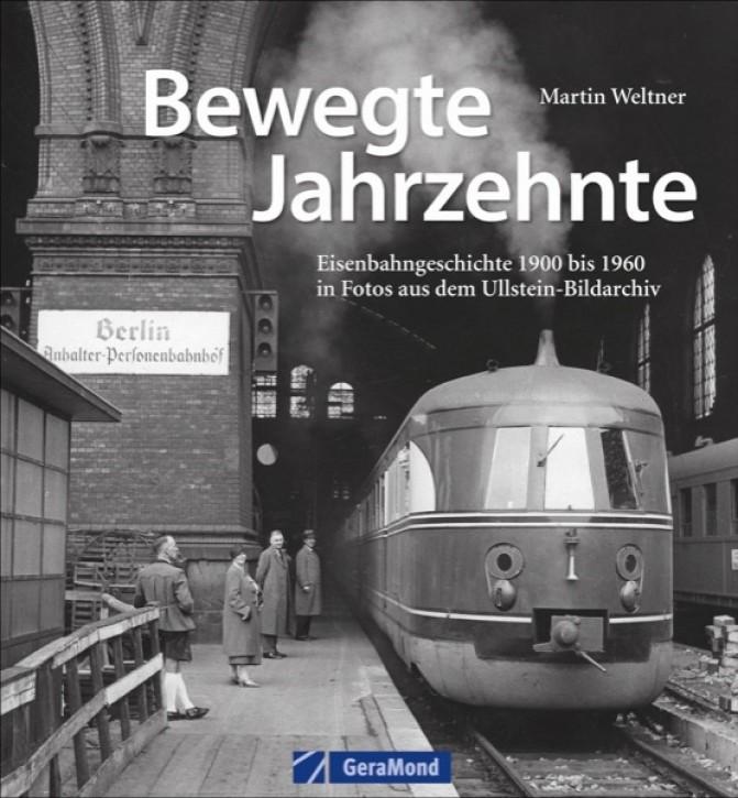 Bewegte Jahrzehnte. Eisenbahngeschichte 1900 bis 1960 in Fotos aus dem Ullstein-Bildarchiv. Martin Weltner