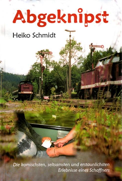 Abgeknipst. Die komischsten, seltsamsten und erstaunlichsten Erlebnisse eines Schaffners. Heiko Schmidt
