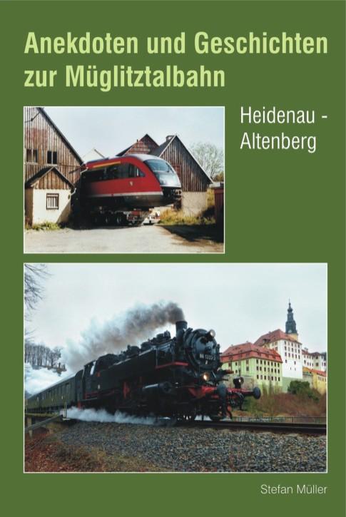 Anekdoten und Geschichten zur Müglitztalbahn Heidenau - Altenberg. Stefan Müller