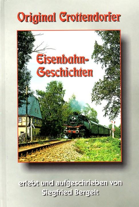 Original Crottendorfer Eisenbahn-Geschichten. Siegfried Bergelt