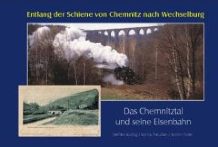 Entlang der Schiene von Chemnitz nach Wechselburg. Das Chemnitztal und seine Eisenbahn. Steffen Kluttig, Ronny Preußler & Achim Poller