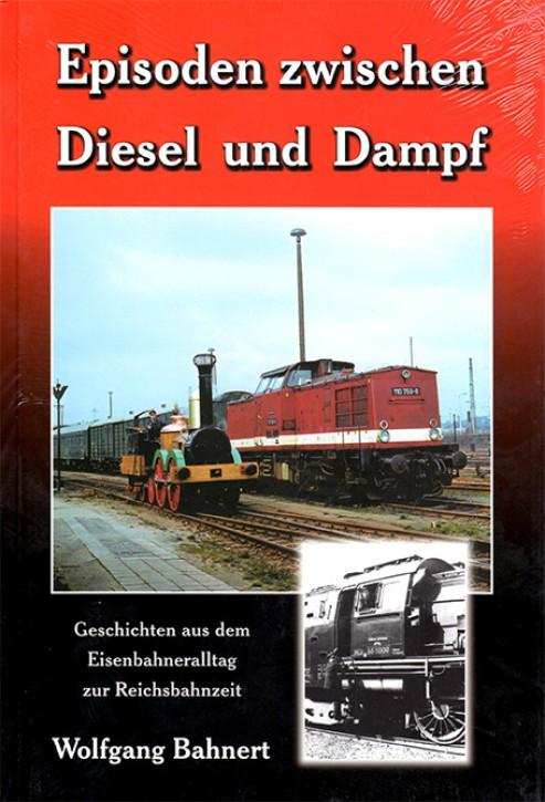 Episoden zwischen Diesel und Dampf. Wolfgang Bahnert