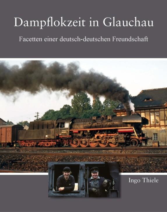 Dampflokzeit in Glauchau. Facetten einer deutsch-deutschen Freundschaft. Ingo Thiele